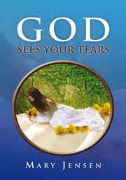 God Sees Your Tears ebook by Mary Jensen