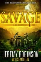 Savage (A Jack Sigler Thriller) ebook by Jeremy Robinson,Sean Ellis