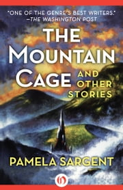 The Mountain Cage - And Other Stories ebook by Pamela Sargent