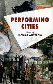 Performing Cities ebook by Dr Nicolas Whybrow