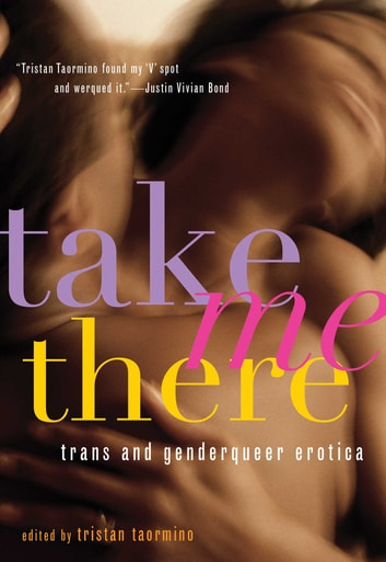 Take Me There - Trans and Genderqueer Erotica ebook by