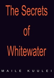 The Secrets of Whitewater ebook by Maile Kuulei
