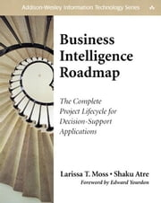 Business Intelligence Roadmap: The Complete Project Lifecycle for Decision-Support Applications ebook by Moss, Larissa T.