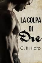 La colpa di Dre ebook by C. K. Harp