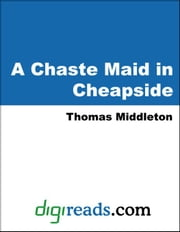 A Chaste Maid in Cheapside ebook by Middleton, Thomas