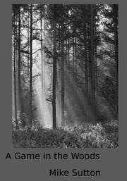 A Game in the Woods ebook by Mike Sutton