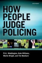 How People Judge Policing ebook by P A J Waddington, Martin Wright, Kate Williams,...