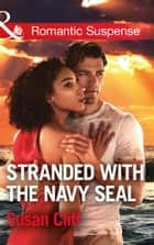 Stranded With The Navy Seal (Mills & Boon Romantic Suspense) ebook by Susan Cliff