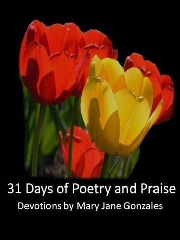 31 Days of Poetry and Praise ebook by Mary Jane Gonzales