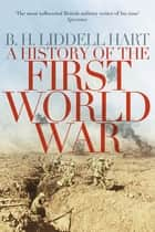 A History of the First World War ebook by B. H. Liddell Hart