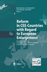 Reform in CEE-Countries with Regard to European Enlargement - Institution Building and Public Administration Reform in the Environmental Sector ebook by Michael Schmidt,Lothar Knopp