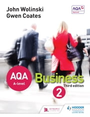 AQA A Level Business 2 Third Edition (Wolinski & Coates) ebook by John Wolinski,Gwen Coates