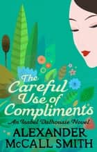 The Careful Use Of Compliments ebook by Alexander McCall Smith