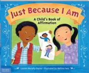 Just Because I Am: A Child's Book of Affirmation ebook by Payne, Lauren Murphy