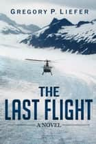 The Last Flight ebook by Mr. Gregory P. Liefer