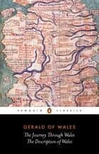 The Journey Through Wales and the Description of Wales ebook by Gerald of Wales, Lewis Thorpe, Betty Radice