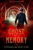 Ghost of a Memory ebook by Stephanie Flint, Isaac Flint