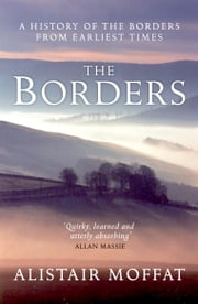 The Borders - A History of the Borders from Ealiest Times ebook by Alistair Moffat