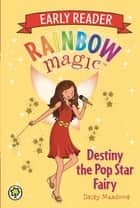 Rainbow Magic Early Reader: Destiny the Pop Star Fairy ebook by Daisy Meadows, Georgie Ripper