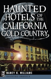 Haunted Hotels of the California Gold Country ebook by Nancy K. Williams
