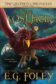 The Lost Heir (The Gryphon Chronicles, Book 1) ebook by E.G. Foley