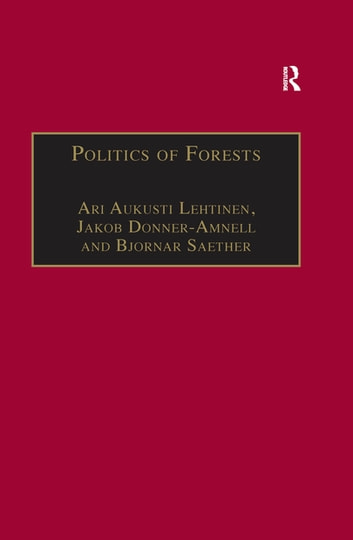 Politics of Forests - Northern Forest-industrial Regimes in the Age of Globalization ebook by Jakob Donner-Amnell