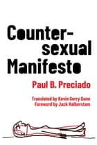 Countersexual Manifesto ebook by Paul B. Preciado, Kevin Gerry Dunn, Jack Halberstam