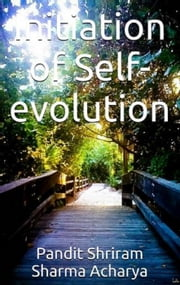 Initiation of Self-evolution ebook by Pandit Shriram Sharma Acharya,Pranav Pandya
