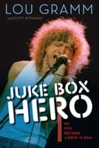 Juke Box Hero - My Five Decades in Rock 'n' Roll ebook by Lou Gramm, Scott Pitoniak