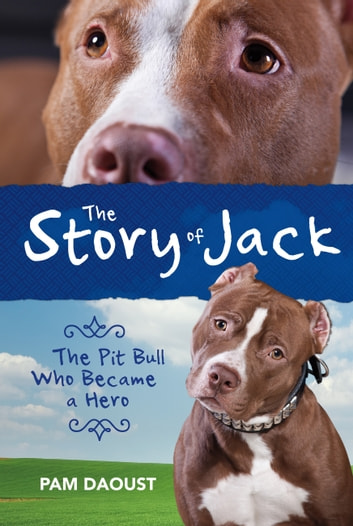 The Story of Jack - The Pit Bull Who Became a Hero ebook by Pam Daoust