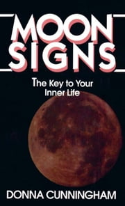 Moon Signs - The Key to Your Inner Life ebook by Donna Cunningham