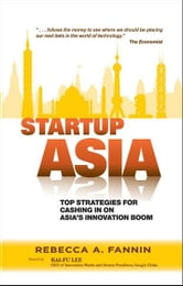Startup Asia - Top Strategies for Cashing in on Asia's Innovation Boom ebook by Rebecca A. Fannin