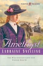 Amethyst (Dakotah Treasures Book #4) ebook by Lauraine Snelling