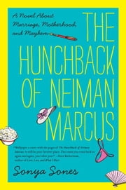 The Hunchback of Neiman Marcus - A Novel About Marriage, Motherhood, and Mayhem ebook by Sonya Sones