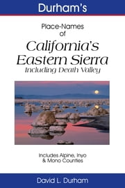 Durham's Place-Names of California's Eastern Sierra - Including Death Valley, Alpine, Inyo & Mono Counties ebook by David L. Durham