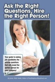 Ask the Right Questions, Hire the Right Person! ebook by Jackie Wells Smith