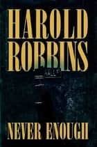 Never Enough ebook by Harold Robbins