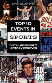 Top 10 Events In Sports That Changed Sports History Forever ebook by Teddy Stanowski