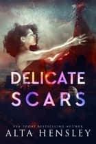 Delicate Scars ebook by Alta Hensley