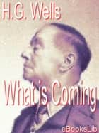 What is Coming - A Forecast of Things after the War ebook by Herbert George Wells