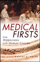 Medical Firsts - From Hippocrates to the Human Genome ebook by Robert E. Adler