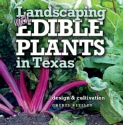Landscaping with Edible Plants in Texas - Design and Cultivation ebook by Cheryl Beesley