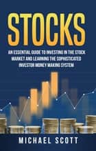 Stocks: An Essential Guide To Investing In The Stock Market And Learning The Sophisticated Investor Money Making System E-bok by Matthew G. Carter