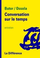 Conversation sur le temps ebook by Michel Butor, Carlo Ossola