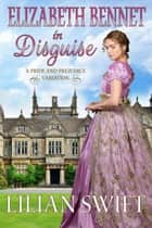 Elizabeth Bennet in Disguise ebook by