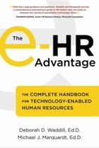 The e-HR Advantage - The Complete Handbook for Technology-Enabled Human Resources ebook by Deborah D. Waddill, Michael J. Marquardt