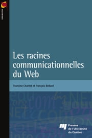 Les racines communicationnelles du Web ebook by François Bédard, Francine Charest