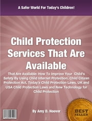 Child Protection Services That Are Available ebook by Amy D. Hoover