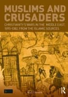 Muslims and Crusaders ebook by Niall Christie