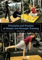 Principles and Practice of Weight and Strength Training ebook by Greg Weller
